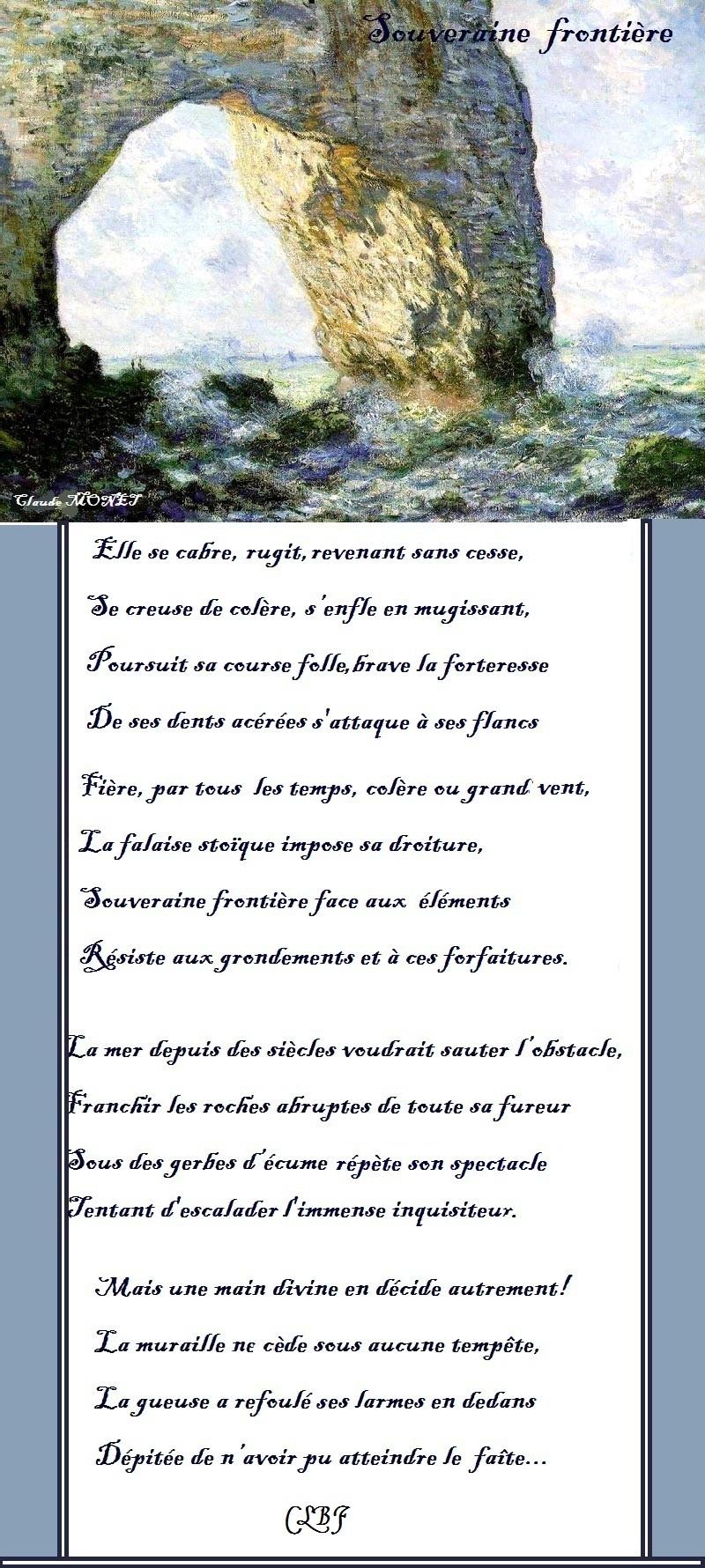 777 7 TA Fe se cabre, rugit, revenant Sans cesse, Se creuse de celère, s 'enfle en mugissant, Prursuit Sa course folle, Brave Ja forteresse M ca x De ses dents acérées s attaque à ses flancs Éiôre, PT tous Les temps, cefère eu grand vent, La falaise stoique impose sa droiture, Souveraine frontière face aux éléments Résiste aux _grondements etè ces ferfaitures. Pa mer depuis des siècles voudrait sauter S'ebstacle, ranchir Jes roches abruptes de toute sa fureur Dous des .gerbes d'écume répète sen spectacle Üentant d'escalader l'immense inquisiteur. Mais une main divine en décide autrement! La muraille ne cède sous aucune tempête, Ta queuse a refoulé ses armes en dedans Dépitée den 'avoir pu atteindre Je fete. CF